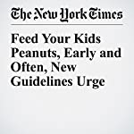 Feed Your Kids Peanuts, Early and Often, New Guidelines Urge | Roni Caryn Rabin