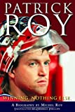 Patrick Roy: Winning, Nothing Else