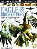 Eagle and Birds of Prey, Jemima Parry-Jones and Dorling Kindersley Publishing Staff, 078946618X