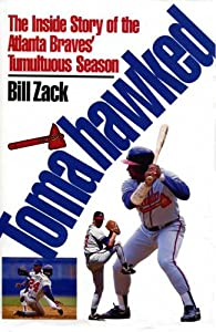 Tomahawked: Inside Story of the Atlanta Braves Tumultuous Season Bill Zack