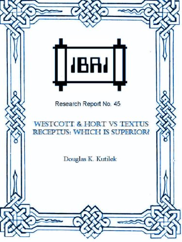 Westcott & Hort vs Textus Receptus: Which is Superior? (IBRI Research Reports Book 45) (English Edition)