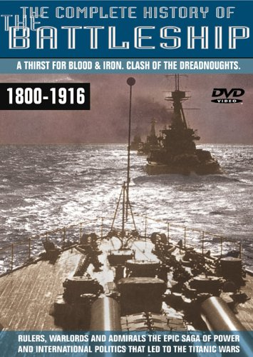 The Complete History Of The Battleship - A Thirst For Blood & Iron - Clash Of The Dreadnoughts, 1800 -1916