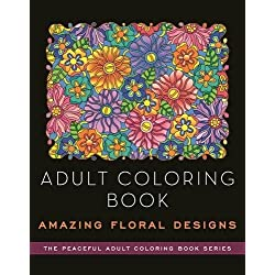 Adult Coloring Book: Amazing Floral Designs