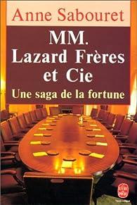 MM. Lazard Frères et Cie. Une saga de la fortune par  Anne de Caumont