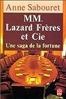 MM. Lazard Frères et Cie : Une saga de la fortune par Anne de Caumont