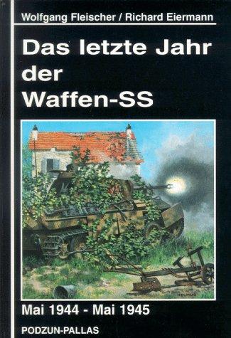 Das letzte Jahr der Waffen-SS Gebundenes Buch – 1. Januar 1997 Wolfgang Fleischer Richard Eiermann Podzun-Pallas 3790906123