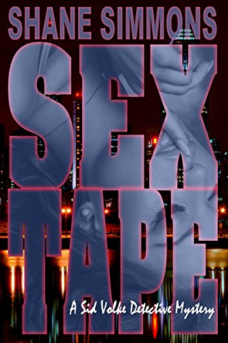 Sex Tape: A Sid Volke Detective Mystery Book One