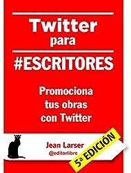 Twitter para #escritores: Promociona tus obras con Twitter (Spanish Edition)