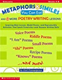 Metaphors and Similes You Can Eat and 12 More Great Poetry Writing Lesson, Orel Protopopescu, 0439445116