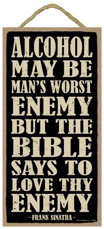 (SJT94580) Alcohol may be man's worst enemy but the Bible says to love thy enemy - Frank Sinatra 5