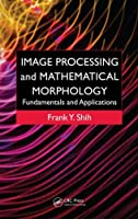 Image Processing and Mathematical Morphology: Fundamentals and Applications Front Cover