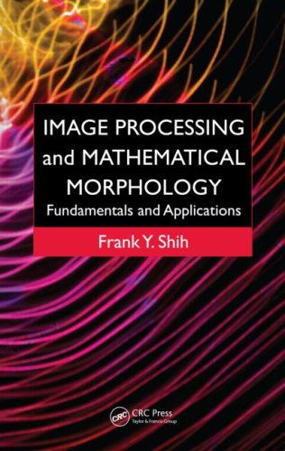 [PDF] Image Processing and Mathematical Morphology: Fundamentals and Applications Free Download | Publisher : CRC Press | Category : Computers & Internet | ISBN 10 : 1420089439 | ISBN 13 : 9781420089431