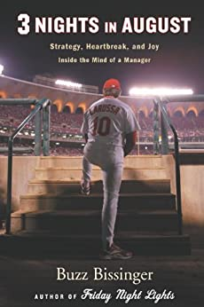 Three Nights in August: Strategy, Heartbreak, and Joy Inside the Mind of a Manager by [Bissinger, Buzz]