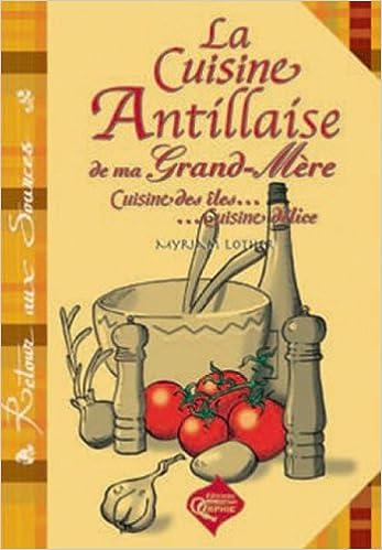 En ligne téléchargement gratuit La Cuisine Antillaise de Ma Grand-Mere pdf