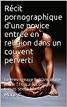 Récit pornographique d'une novice entrée en religion dans un couvent perverti par Lbno