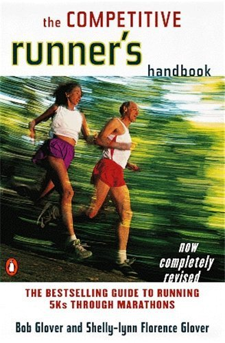 The Competitive Runner's Handbook: The Bestselling Guide to Running 5Ks through Marathons by Bob Glover (1999-04-01)