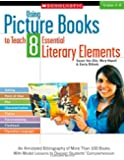 Using Picture Books to Teach 8 Essential Literary Elements: An Annotated Bibliography of More Than 100 Books With Model Lessons to Deepen Students' Comprehension (Teaching Resources)