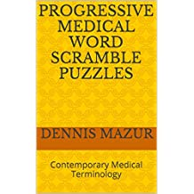 Progressive Medical Word Scramble Puzzles: Contemporary Medical Terminology (Progressive Challenges in Contemporary Medical Terminology Book 1)