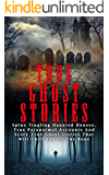 True Ghost Stories: Spine Tingling Haunted Houses, True Paranormal Accounts And Scary True Ghost Stories That Will Chill You To The Bone - Real True Ghost Stories (True Ghost Stories And Hauntings)