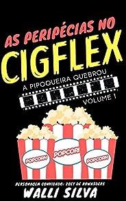 As peripécias no Cigflex: A pipoqueira quebrou