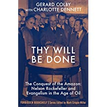 Thy Will Be Done: The Conquest of the Amazon: Nelson Rockefeller and Evangelism in the Age of Oil (Forbidden Bookshelf Book 25)