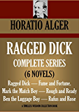 RAGGED DICK COMPLETE SERIES (6 NOVELS).  Ragged Dick. Fame and Fortune.  Mark the Match Boy.  Rough and Ready.  Ben the Luggage Boy.  Rufus and Rose. (TIMELESS WISDOM COLLECTION)