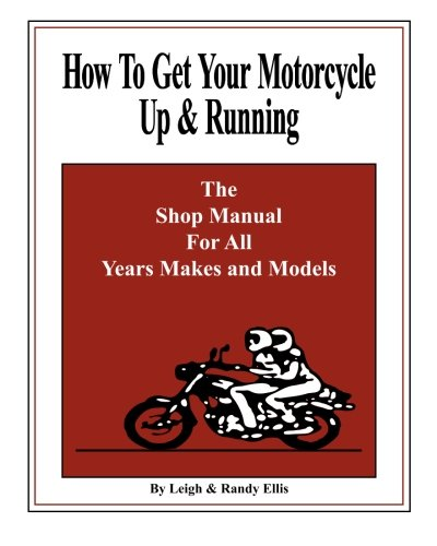 How To Get Your Motorcycle Up & Running: The Shop Manual For All Years Makes & -