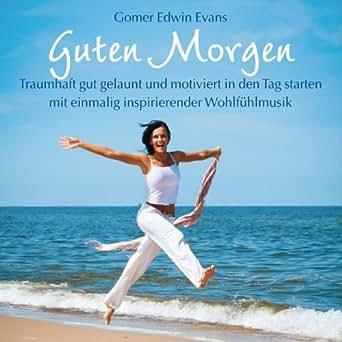 Guten Morgen Inspirierende Wohlfühlmusik By Gomer Edwin