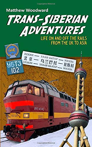 Trans Siberian Adventures  Life On And Off The Rails From The U.K. To Asia