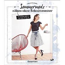 Sommermode nähen ohne Schnittmuster: 17 einfache Modelle von Größe 36 bis 44 (German Edition)