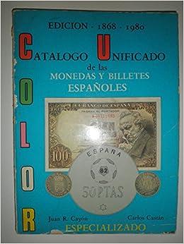 CATALOGO UNIFICADO DE LAS MONEDAS Y BILLETES ESPAÑOLES. COLOR: Amazon.es: CAYÓN, Juan R. CASTÁN, Carlos: Libros