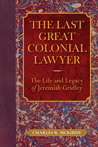 (The Last Great Colonial Lawyer: The Life and Legacy of Jeremiah Gridley)