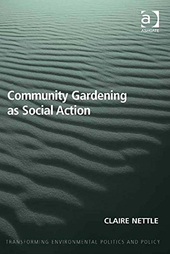 Download Community Gardening as Social Action (Transforming Environmental Politics and Policy) Pdf