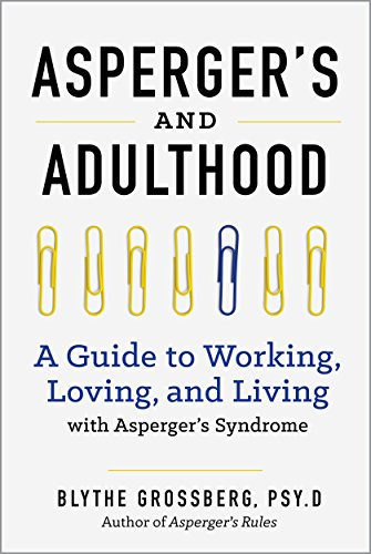 Aspergers and Adulthood: A Guide to Working, Loving, and Liv