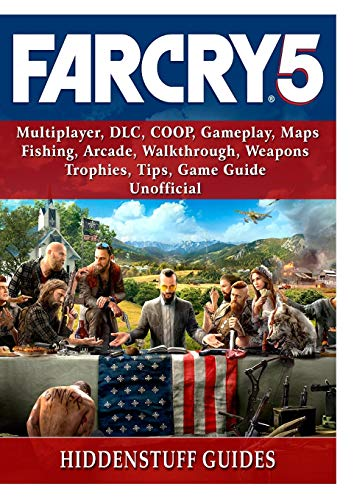 Far Cry 5, Multiplayer, DLC, COOP, Gameplay, Maps, Fishing, Arcade, Walkthrough, Weapons, Trophies, Tips, Game Guide Unofficial [Guides, Hiddenstuff] (Tapa Blanda)