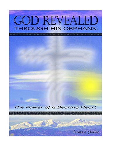 B.O.O.K God Revealed through His Orphans: the Power of a Beating Heart T.X.T