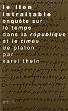 Le Lien Intraitable : Enquête Sur le Temps Dans la République et le Timée de Platon, Thein, Karel, 271161512X