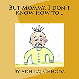 But Mommy, I don't know how to...