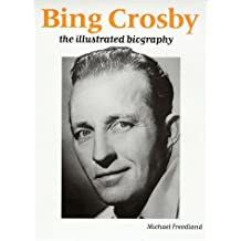 Bing Crosby: An Illustrated Biography by Michael Freedland (1998-09-24)