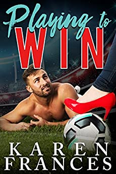 Playing to Win (A Beautiful Game Book 2) by [Frances, Karen]