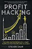 Profit Hacking: The Web Entrepreneur's 3 Part Formula For Maximizing Success