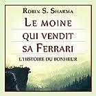 Le moine qui vendit sa Ferrari | Livre audio Auteur(s) : Robin S. Sharma Narrateur(s) : Bertrand Maudet