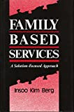 Family Based Services: A Solution-Based Approach (Norton Professional Books)