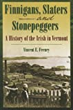 Finnigans, Slaters, and Stonepeggers: A History of the Irish in Vermont (Images from the Past)