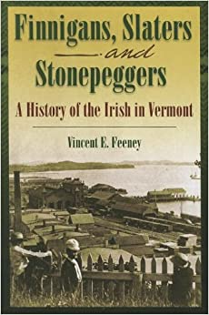 Free Epub Book Finnigans, Slaters, and Stonepeggers: A History of the Irish in Vermont