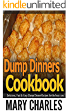 Dump Dinners cookbook: Delicious, Fast and easy Dump Dinners recipes for the busy you