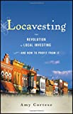 Locavesting: The Revolution in Local Investing and How to Profit From It