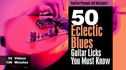 50 Eclectic Blues Licks You MUST Know by TrueFire