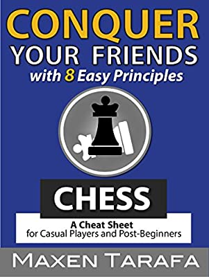 Chess: Conquer your Friends with 8 Easy Principles: Chess Strategy for Casual Players and Post-Beginners (The Skill Artist's Guide - Chess Strategy, Chess Books Book 1)