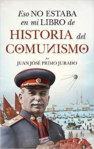 Eso No Estaba En Mi Libro De Historia del comunismo: Amazon.es ...